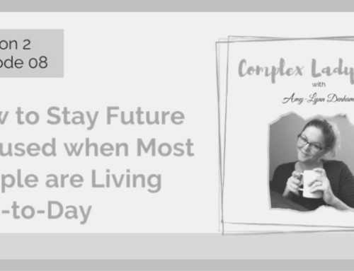 Featured on the Complex Lady Boss Podcast: S2 E08 – How to Stay Future Focused when Most People are Living Day-to-Day