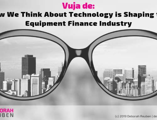 Vuja de: How We Think About Technology is Shaping the Equipment Finance Industry