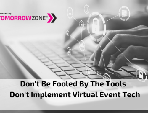 Don't be fooled by the tools – Don't implement virtual event tech without a strategy.