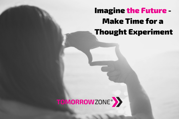 "TomorrowZone ""Imagine the Future- Make Time for a Thought Experiment"" #tomorrowzone"