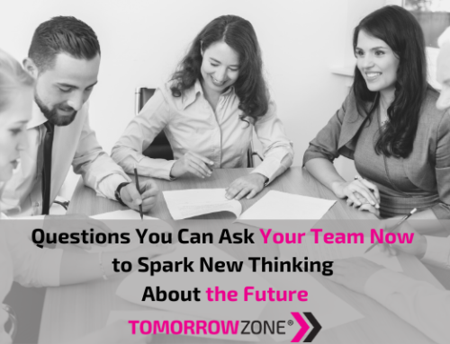 Questions You Can Ask Your Team Now to Spark New Thinking About the Future